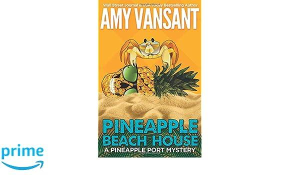 Pineapple Beach House: A Pineapple Port Mystery: Book Five: Volume 5 Pineapple Port Mysteries: Amazon.es: Amy Vansant: Libros en idiomas extranjeros