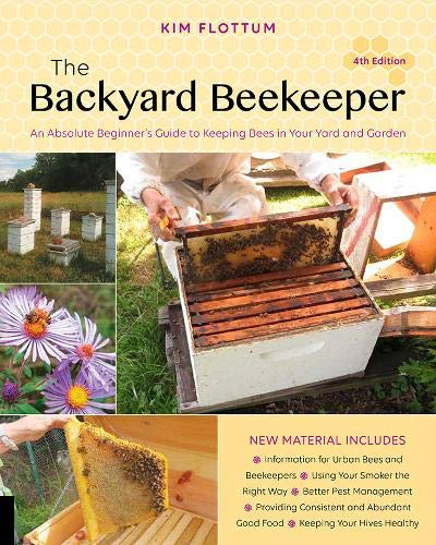 (The Backyard Beekeeper, 4th Edition: An Absolute Beginner's Guide to Keeping Bees in Your Yard and Garden)