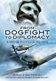 From Dogfight to Diplomacy, Donald MacDonell, 1848841981