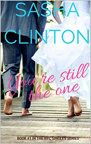 You're Still The One (NYC Singles Book 1) by [Clinton, Sasha]