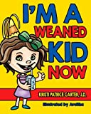 I'm a Weaned Kid Now