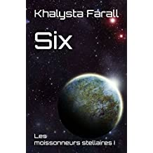 Six: Les moissonneurs stellaires I (French Edition)