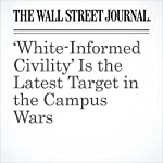 'White-Informed Civility' Is the Latest Target in the Campus Wars | Steve Salerno