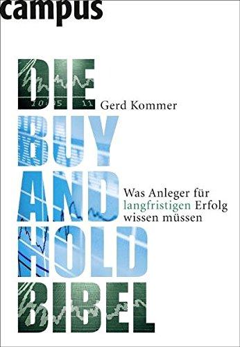Die Buy-and-Hold-Bibel: Was Anleger für langfristigen Erfolg wissen müssen Broschiert – 13. Juli 2009 Gerd Kommer Campus Verlag 3593389711 Aktienanalyse
