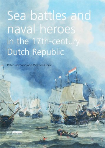 Sea Battles and Naval Heroes: in the 17th-century Dutch Republic (The Dutch Republic In The Seventeenth Century)