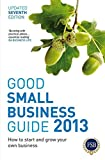 Good Small Business Guide 2013, 7th Edition: How to start and grow your own business