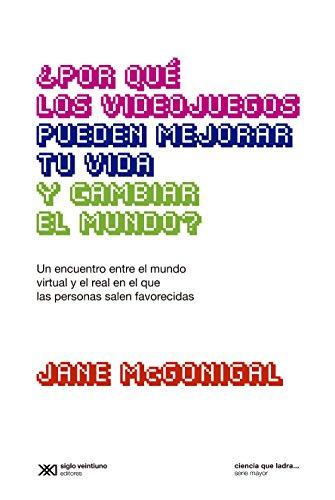 ¿Por qué los videojuegos pueden mejorar tu vida y cambiar el mundo?: Un encuentro entre el mundo virtual y el real en el que las personas salen favorecidas ... que ladra… serie Mayor) (Spanish Edition)