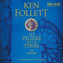 Aliena (Les Piliers de la terre 2) | Livre audio Auteur(s) : Ken Follett Narrateur(s) : Patrick Descamps