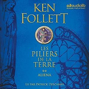 Aliena (Les Piliers de la terre 1.2) | Livre audio Auteur(s) : Ken Follett Narrateur(s) : Patrick Descamps