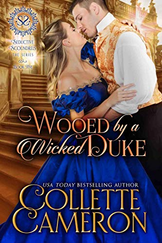 Wooed by a Wicked Duke: A Regency Romance (Seductive Scoundrels Book 5)