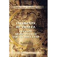 Incidents of Travel in Egypt, Arabia Petræa and the Holy Land: Volume 1