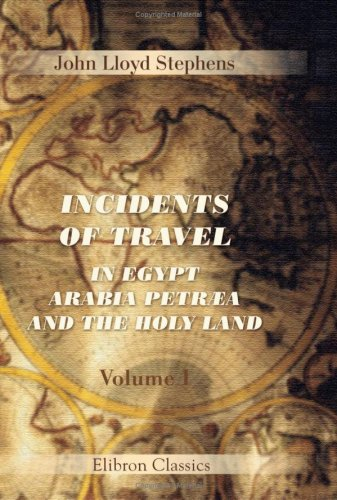 Incidents of Travel in Egypt, Arabia Petræa and the Holy Land: Volume 1 PDF