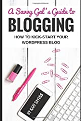 A Savvy Gal's Guide to Blogging: How to Kick-Start Your WordPress Blog Paperback