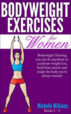 Bodyweight Exercises For Women: You Can Do Anywhere to Accelerate Weight Loss, Build Lean Muscle