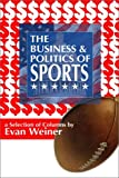 The Business and Politics of Sports : A Selection of Columns, Weiner, Evan, 1883210054