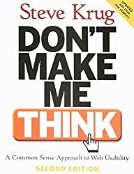 Don't Make Me Think!: A Common Sense Approach to Web Usability by Steve Krug (18-Aug-2005) Paperback