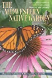 The Midwestern Native Garden, Charlotte Adelman and Bernard L. Schwartz, 0821419374