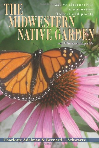 The Midwestern Native Garden: Native Alternatives to Nonnative Flowers and Plants