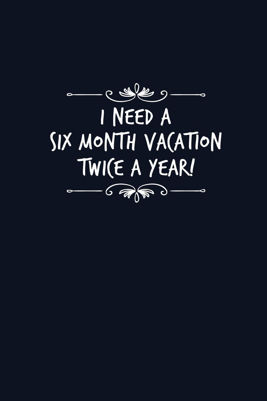 I need a six month vacation, twice a year | Célia