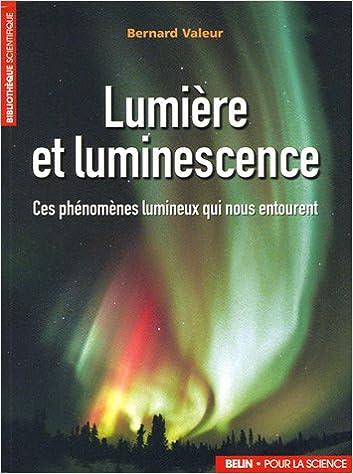 Lumière et luminescence : Ces phénomènes lumineux qui nous entourent epub pdf