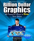 img - for Billion Dollar Graphics: 40 Powerful Ways to Show Your Ideas book / textbook / text book
