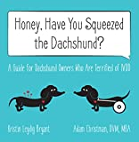 Honey, Have You Squeezed the Dachshund?: A Guide