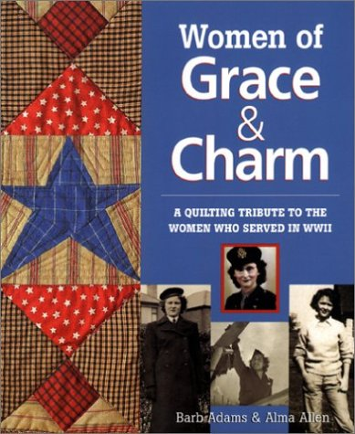 Women of Grace & Charm: A Quilting Tribute to the Women Who Served in WWII PDF