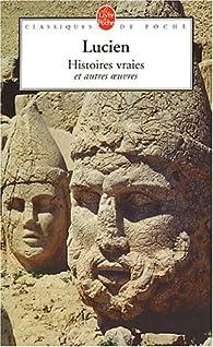 Histoires vraies et autres oeuvres par Lucien de Samosate