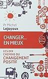 Changer ... en mieux: Les dix chemins du changement positif par Lejoyeux