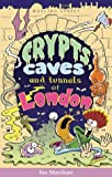 Crypts, Caves and Tunnels of London (Of London Series)