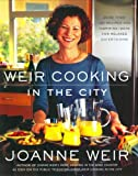 Weir Cooking in the City, Joanne Weir, 0743246632