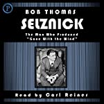 Selznick: The Man Who Produced Gone With the Wind | Bob Thomas