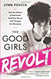 The Good Girls Revolt: How the Women of Newsweek Sued their Bosses and Changed the Workplace by Lynn Povich (2013-09-10)