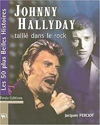 Johnny Hallyday : Taillé dans le rock par Jacques Perciot