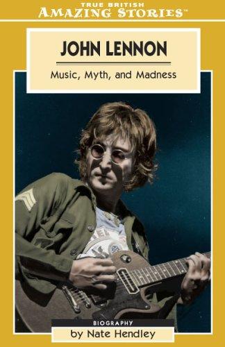John Lennon: Music, Myth and Madness (Amazing Stories) pdf epub