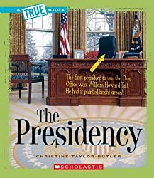 The Presidency (True Books) by Taylor-Butler, Christine (2008) Paperback