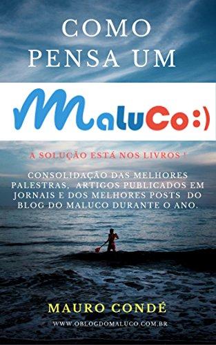 COMO PENSA UM MALUCO;): A SOLUÇÃO ESTA NOS LIVROS - Compilação das melhores palestras, artigos publicados em jornais e posts mais lidos no blog do Maluco