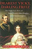 img - for Dearest Vicky, Darling Fritz: The Tragic Love Story of Queen Victoria's Eldest Daughter and the German Emperor book / textbook / text book