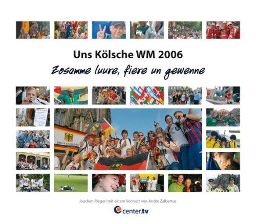 Uns Kölsche WM 2006: Zosamme luure, fiere un gewenne