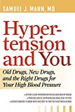 img - for Hypertension and You: Old Drugs, New Drugs, and the Right Drugs for Your High Blood Pressure by Samuel J. Mann (2012-06-16) book / textbook / text book
