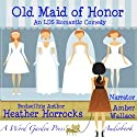 Old Maid of Honor: An LDS Romantic Comedy Audiobook by Heather Horrocks Narrated by Amber Wallace