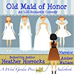 Old Maid of Honor: An LDS Romantic Comedy | Heather Horrocks