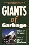 Giants of Garbage : The Rise of the Global Waste Industry and the Politics of Pollution, Crooks, Harold, 1550283987