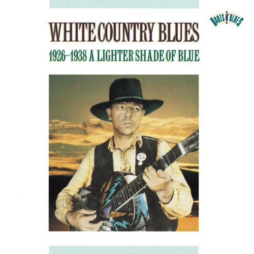 White Country Blues, 1926-1938: A Lighter Shade Of Blue by Sony