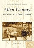 Allen County in Vintage Postcards, John Martin Smith, 0738519154