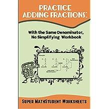 Practice Adding Fractions: With the Same Denominator, No Simplifying Workbook (Math Genius 36)