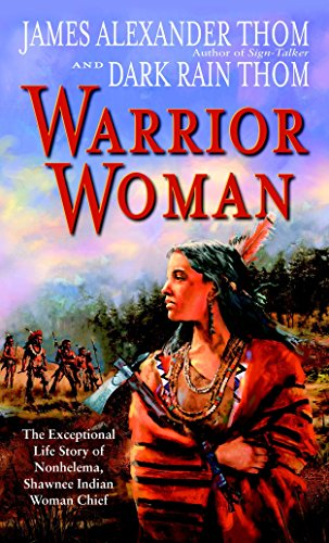 Warrior Woman: The Exceptional Life Story of Nonhelema, Shawnee Indian Woman Chief (Best Motivational Novels By Indian Authors)