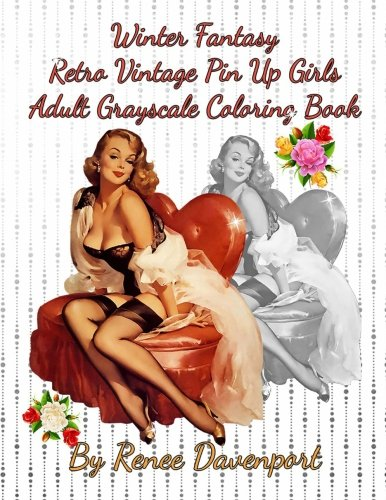 Winter Fantasy Retro Vintage Pin Up Girls Adult Grayscale Coloring Book: Winter Fantasy Volume 3 (Four Seasons of Fantasy Pin Up Girls)