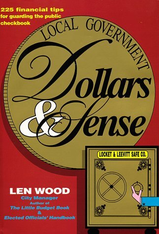 Local Government Dollars & Sense: 225 Financial Tips for Guarding the Public Checkbook [Paperback] [1998] (Author) Len Wood (Local Dollars Local Sense)