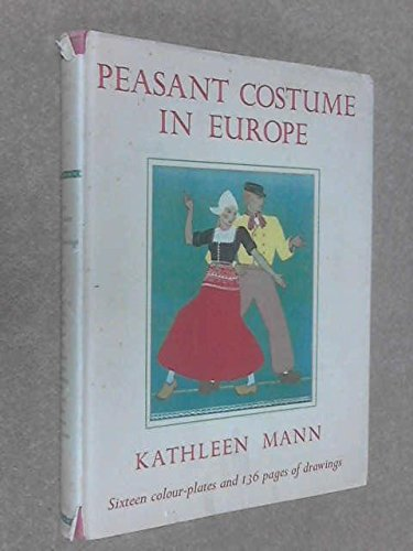 Peasant Costume in Europe; with Sixteen Plates in Colour and One Hundred and Twenty-Five Pages of Drawings - Peasant Costume In Europe Kathleen Mann